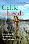 Celtic Threads: Exploring The Wisdom Of Our Heritage - Padraigin Clancy