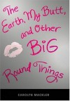 The Earth, My Butt, And Other Big Round Things - Carolyn Mackler