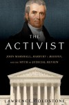"The Activist: John Marshall, ""Marbury v. Madison"", and the Myth of Judicial Review - Lawrence Goldstone"