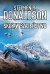Skok w szaleństwo (Skok, #4) - Stephen R. Donaldson