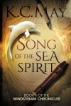 Song of the Sea Spirit (The Mindstream Chronicles) (Volume 1) - K.C. May