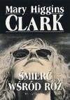 Śmierć wśród róż - Mary Higgins Clark