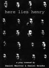Here Lies Henry - Daniel MacIvor, Daniel Brooks