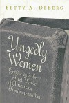 Ungodly Women - Betty A. Deberg