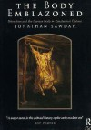 The Body Emblazoned: Dissection and the Human Body in Renaissance Culture - Jonathan Sawday