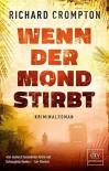 Wenn der Mond stirbt: Kriminalroman - Richard Crompton, Claudia Feldmann