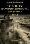 U-booty na Morzu Śródziemnym 1941-1944. Tom 1 - Łukasz Grześkowiak