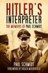 Hitler's Interpreter: The Memoirs of Paul Schmidt - Paul Schmidt, Roger Moorhouse