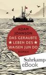 Das geraubte Leben des Waisen Jun Do: Roman (German Edition) - Adam Johnson, Anke Caroline Burger