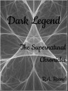 Dark Legend (The Supernatural Chronicles, #1) - R.A. Reene'