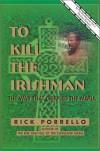 To Kill the Irishman: The War That Crippled the Mafia - Rick Porrello