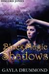 Black Magic Shadows: A Discord Jones Novel (Volume 5) - Gayla Drummond