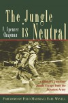 The Jungle is Neutral: A Soldier's Two-Year Escape from the Japanese Army - F. Spencer Chapman