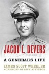 Jacob L. Devers: A General's Life - James Scott Wheeler