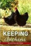 Keeping Chickens, An Australian Guide - Gordon Kerr, Nicolas Brasch, John Burgess