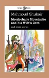 Mordechai's Mustache and His Wife's Cats: And Other Stories - Mahmoud Shukair