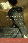 Daughter of Boston: The Extraordinary Diary of a Nineteenth-century Woman, Caroline Healey Dall - Helen R. Deese,  Foster