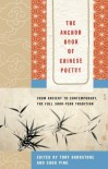 The Anchor Book of Chinese Poetry: From Ancient to Contemporary, The Full 3000-Year Tradition - Tony Barnstone, Chou Ping
