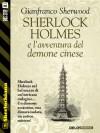 Sherlock Holmes e l'avventura del demone cinese: 20 (Sherlockiana) - Gianfranco Sherwood
