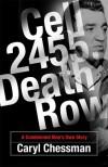 Cell 2455, Death Row: A Condemned Man's Own Story - Caryl Chessman, Joseph Longstreth