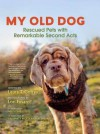 My Old Dog: Rescued Pets with Remarkable Second Acts - Laura T. Coffey, Lori Fusaro