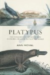 Platypus: The Extraordinary Story of How a Curious Creature Baffled the World - Ann Moyal