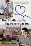 Doc Brodie and the Big, Purple Cat Toy - Brigham Vaughn, Sally Hopkinson