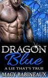 Dragon Blue: A Lie That's True (The Dragonlords of Xandakar Book 1) - Macy Babineaux