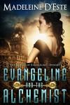 Evangeline and the Alchemist: A Novella: Mystery and Mayhem in steampunk Melbourne (The Antics of Evangeline Book 1) - Madeleine D'Este