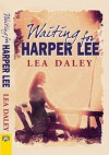 Waiting for Harper Lee - Lea Daley