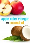 Apple Cider Vinegar and Coconut Oil: How to Improve Your Health, Rejuvenate your Skin, and Lose Weight - Ben Night