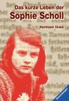 Das kurze Leben der Sophie Scholl - Hermann Vinke