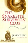 The Snakebite Survivors' Club: Travels among Serpents - Jeremy Seal