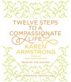 Twelve Steps to a Compassionate Life - Karen Armstrong