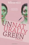 Unnaturally Green: One girl's journey along a yellow brick road less traveled - Felicia Ricci