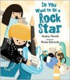 So You Want to Be a Rock Star - Audrey Vernick, Kirstie Edmunds