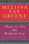 There Is No Me Without You: One Woman's Odyssey to Rescue Africa's Children - Melissa Fay Greene