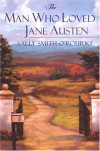 The Man Who Loved Jane Austen - Sally Smith O'Rourke