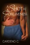 A Shot at Forgiveness - Cardeno C.