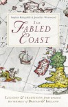 The Fabled Coast: Legends & Traditions from Around the Shores of Britain & Ireland - Sophia Kingshill