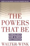 The Powers That Be: Theology for a New Millennium - Walter Wink, Donna Sinisgalli