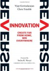 Reverse Innovation: Create Far From Home, Win Everywhere - Vijay Govindarajan, Chris Trimble, Indra K. Nooyi