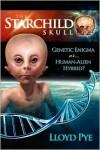 The Starchild Skull -- Genetic Enigma or Human-Alien Hybrid? - Lloyd Pye