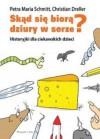 Skąd się biorą dziury w serze? Historyjki dla ciekawskich dzieci - Christian Dreller, Petra Maria Schmitt