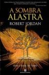 A Sombra Alastra (A Roda do Tempo, #4) - Robert Jordan, Catarina Lima, Joel Lima