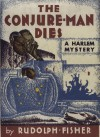 The Conjure-Man Dies: A Mystery Tale of Dark Harlem - Rudolph Fisher