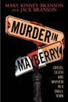 Murder in Mayberry: Greed, Death, and Mayhem in a Small Town - Mary Kinney Branson, Jack Branson