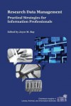 Research Data Management: Practical Strategies for Information Professionals (Charleston Insights in Library, Information, and Archival Sciences) - Joyce M. Ray
