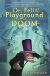 Dr. Fell and the Playground of Doom - David Neilsen