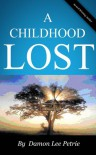 A Childhood Lost - Damon Lee Petrie